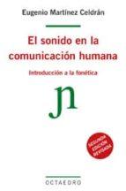 el sonido en la comunicacion humana: introduccion a la fonetica eugenio martinez celdran 9788480631563