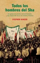 todos los hombres del sha: un golpe de estado norteamericano y la s raices del terror en oriente proximo-stephen kinzer-9788483066263