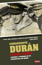 comandante duran: gustavo duran: leyenda y tragedia de un intelec tual en armas javier juarez 9788483068663