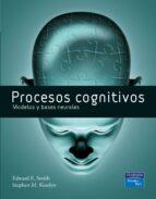 procesos cognitivos: modelos y bases neurales edward e. smith stephen m. kosslyn 9788483223963