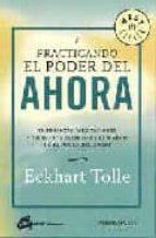 practicando el poder del ahora: enseñanzas, meditaciones y ejerci cios esenciales extraidos de el poder del ahora-eckhart tolle-9788483460863