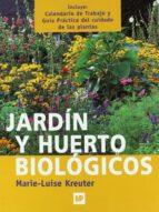 jardin y huerto biologicos (incluye calendario de trabajo y guia practica del cuidado de las plantas)-marie-luise kreuter-9788484760863