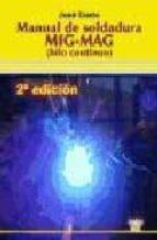 manual de soldadura mig-mag (hilo continuo) (2ª ed.)-jose cueto-9788486108663