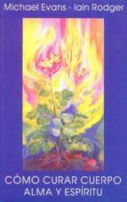 como curar cuerpo, alma y espiritu michel evans iain rodger 9788489197763