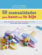 50 manualidades para hacer con tu hijo lucia sandez 9788490604663