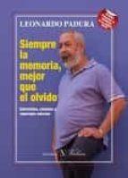 siempre la memoria, mejor que el olvido-leonardo padura-9788490743263