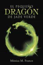 el pequeño dragón de jade verde (ebook)-mónica m. franco-9788491126263