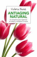 El libro de Antiaging natural: un programa para regenerar el cuerpo y revitalizar la mente autor VICTORIA BARAS VALL PDF!