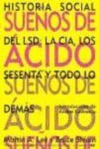 sueños de acido: historia social del lsd, la cia, los sesenta y t odo lo demas-martin a. lee-bruce shlain-9788492100163