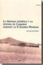 armada española y la defensa de canarias: durante la ii guerra mu ndial juan jose diaz benitez 9788492628063