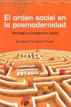 el orden social en la posmodernidad angel enrique carretero pasin 9788492806263