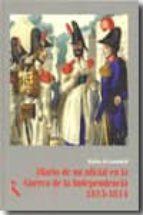 diario de un oficial en la guerra de la independencia 1813 1814 matias lamadrid 9788493517663