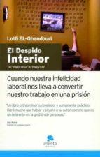 el despido interior: cuando nuestra infelicidad laboral nos lleva a convertir nuestro trabajo en una prision-lotfi el-ghandouri-9788493562663