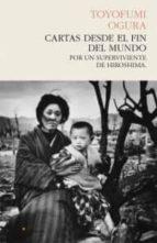 cartas desde el fin del mundo: por un superviviente en hirosima toyofumi ogura 9788493914363