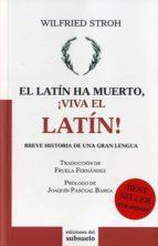 el latin ha muerto, ¡viva el latin!-wilfried stroh-9788493942663