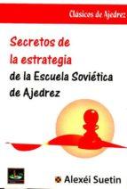 secretos de la estrategia de la escuela soviética de ajedrez a. suetin 9788494344763