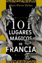 101 lugares mágicos de francia-dylan marc pierre-9788494586163
