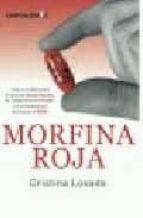morfina roja: toda la verdad sobre el caso el doctor montes, las sedaciones terminales y la eutanasia que promueve el psoe-cristina losada-9788496088863