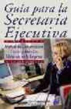 GUIA PARA LA SECRETARIA EJECUTIVA (2ª ED.)