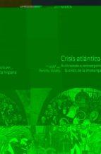 crisis atlantica: autonomia e independencia en la crisis de la mo narquia hispana jose maria portillo valdes 9788496467163
