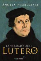 la verdad sobre lutero-angela pellicciari-9788496471863