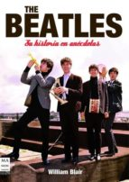 the beatles: su historia en anecdotas-willian blair-9788496924963