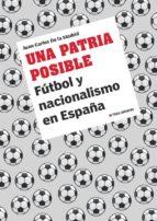una patria posible: futbol y nacionalismo en españa-juan carlos de la madrid-9788497047463