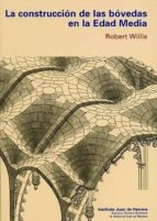 la construccion de las bovedas en la edad media robert willis 9788497284363