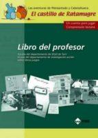el castillo de ratamugre (libro del profesor: un cuento para juga r comprension lectora) 9788497291163