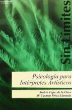 psicologia para interpretes artisticos andres lopez de la llave mª carmen perez llantada 9788497324663