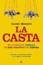 la casta: el increible chollo de ser politico en españa daniel montero 9788497340663