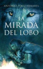 la mirada del lobo: la novela que relata como el hombre y el lobo unieron sus destinos-antonio perez henares-9788497349963