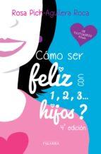 ¿cómo ser feliz con 1,2,3 hijos?-rosa pich-aguilera roca-9788498409963