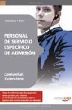 PERSONAL DE SERVICIO ESPECIFICO DE ADMISION DE LA COMUNITAT VALEN CIANA. TEMARIO Y TEST