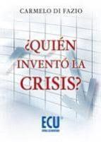 ¿quién inventó la crisis? (ebook)-carmelo di fazio-9788499480763