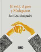 el reloj, el gato y madagascar (ebook)-jose luis sampedro-9788499928463