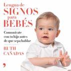 lengua de signos para bebes: comunicate con tu hijo antes de que sepa hablar-ruth cañadas cuadrado-9788499986463