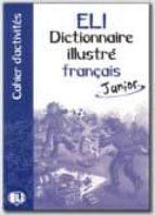 eli dictionnaire illustre français junior (cahier d activites) 9788881485963