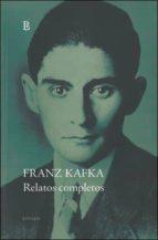 RELATOS COMPLETOS (FRANZ KAFKA)