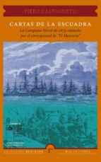 """Cartas De La Escuadra: La Campaña Naval De 1879 Relatada Por El Corresponsal De """"El Mercurio"""""""