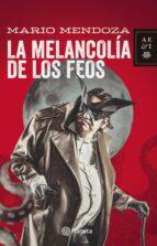 la melancolia de los feos (ebook)-mario mendoza-9789584250063