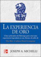 LA EXPERIENCIA DE ORO: CINCO PRINCIPIOS DE LIDERAZGO PARA CREAR U NA EXPERIENCIA LEGENDARIA EN SUS CLIENTES AL ESTILO DE RITZ-CARLTON HOTEL COMPANY