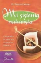 mi sistema naturista: compendio de sabiduria terapeutica holistic a bernard jensen 9789707322363