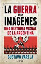 la guerra de las imágenes (ebook) gustavo varela 9789873804663