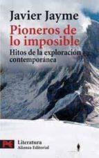 PIONEROS DE LOS IMPOSIBLE: HITOS DE LA EXPLORACION CONTEMPORANEA