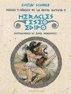 DIOSES Y HEROES DE LA GRECIA ANTIGUA II: HERACLES, TESEO Y EDIPO