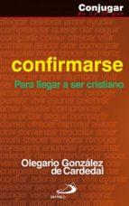 Confirmarse: Para llegar a ser cristiano (Conjugar en cristiano)