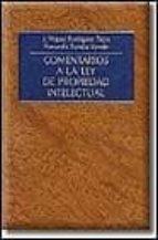 COMENTARIOS A LA LEY DE PROPIEDAD INTELECTUAL (TEXTO REFUNDIDO, R .D. LEG. 1/1996, DE 12 DE ABRIL)