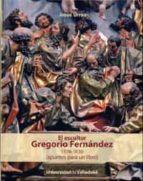 EL ESCULTOR GREGORIO FERNANDEZ 1576-1636 (APUNTES PARA UN LIBRO)