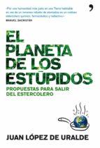 El Planeta De Los Estúpidos: Propuestas Para Salir Del Estercolero (De Hoy)